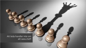 Att leda handlar inte om att vara chef